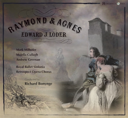 Raymond and Agnes  by Edward Loder {Retrospect Opera RO005 [2CDs]}