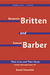 Daniel Felsenfeld: Benjamin Britten and Samuel Barber: Their Lives and Their Music