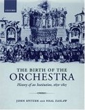 The Birth of the Orchestra  History of an Institution, 1650-1815
