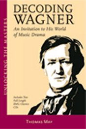 Thomas May: Decoding Wagner &mdash; An Invitation to His World of Music Drama