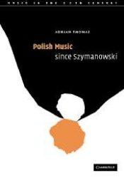 Adrian Thomas: Polish Music since Szymanowski