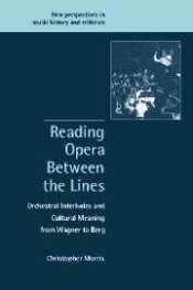Christopher Morris: Reading Opera Between the Lines — Orchestral Interludes and Cultural Meaning from Wagner to Berg