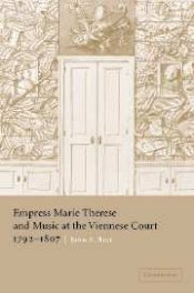 John A. Rice: Empress Marie Therese and Music at the Viennese Court, 1792-1807