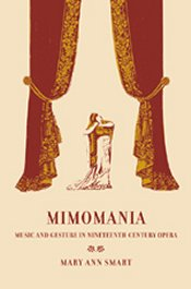 Mary Ann Smart: Mimomania: Music and Gesture in Nineteenth-Century Opera