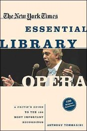 Anthony Tommasini: The New York Times Essential Library: Opera — A Critic's Guide to the 100 Most Important Works and the Best Recordings